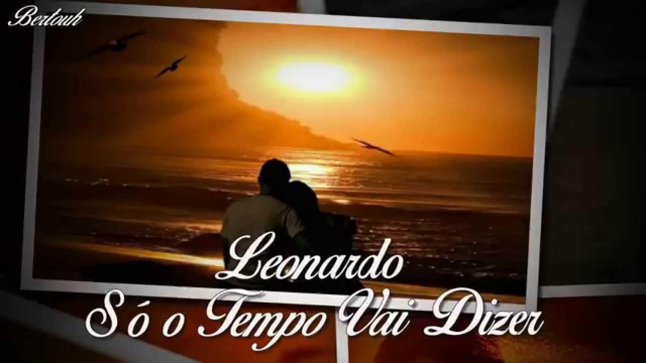 Leonardo ♥ Só O Tempo Vai Dizer ♥