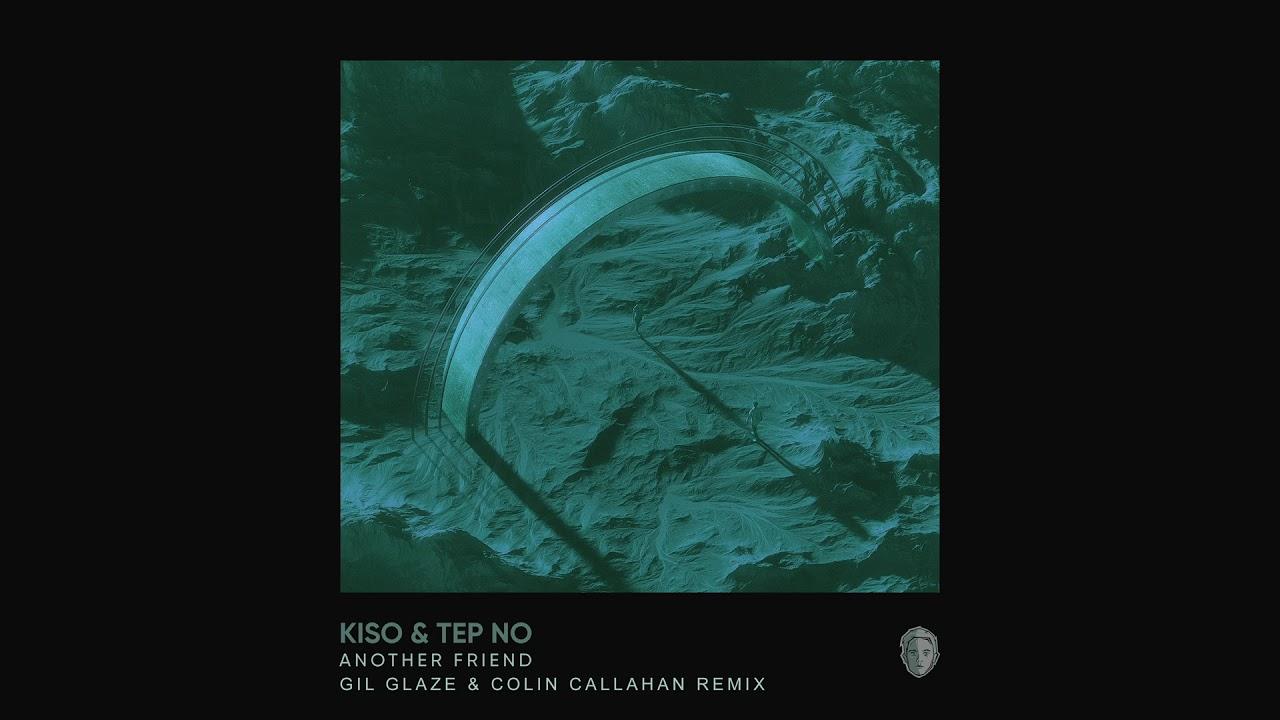 Kiso & Tep No — Another Friend (Gil Glaze & Colin Callahan Remix) [Ultra Music]