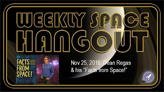 Weekly Space Hangout - Nov 25, 2016: Dean Regas and his Facts from Space!
