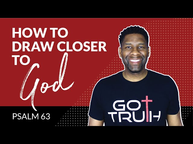 How to Draw Closer to God | Psalm 63
