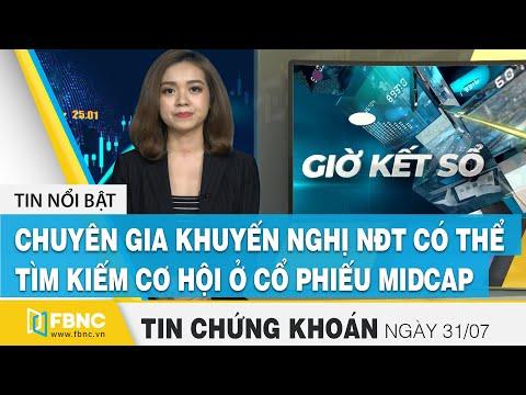 Tin tức Chứng khoán 31/7: Chuyên gia khuyến nghị NĐT có thể tìm kiếm cơ hội ở cổ phiếu Midcap   FBNC