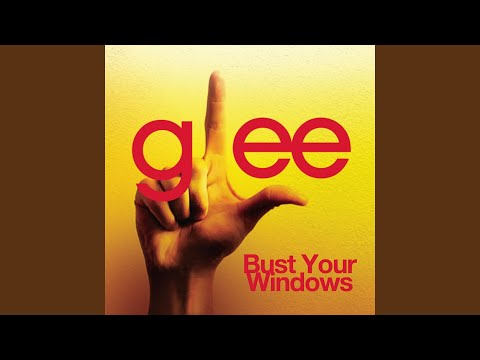 Bust Your Windows (Glee Cast Version)