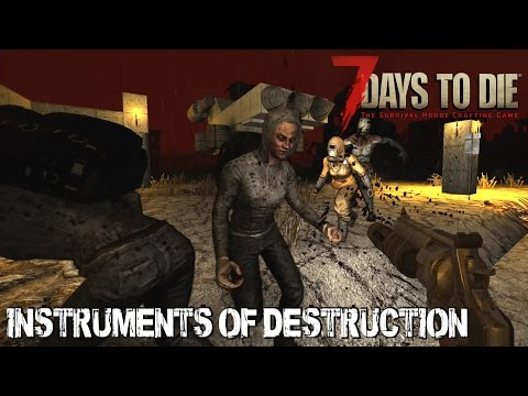 7 Days To Die (Alpha 15.2) - Instruments of Destruction (Attack of the 378th Day Horde)