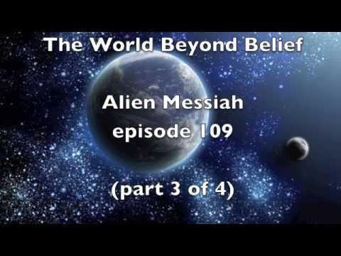 Alien Messiah part 3 of 4 ep 109 World Beyond Belief