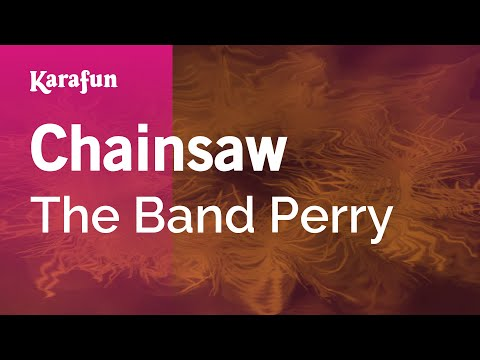 Karaoke Chainsaw - The Band Perry *