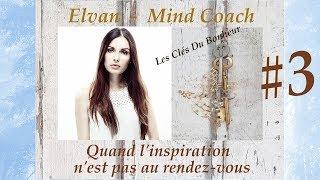 """Les Clés du Bonheur #3 : """"Quand l'inspiration n'est pas au rendez-vous"""""""