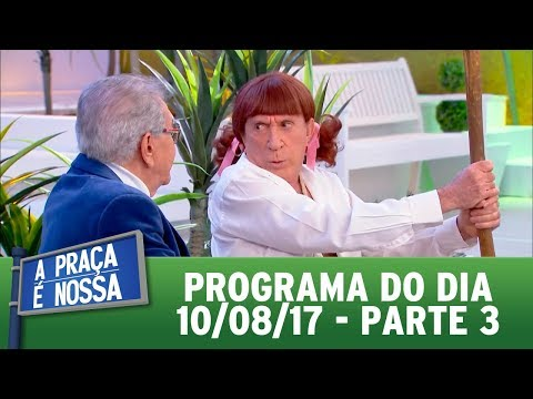 A Praça é Nossa (10/08/17) - Parte 3