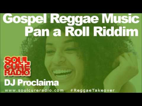 JAMAICAN GOSPEL REGGAE MUSIC MIX - PAN A ROLL RIDDIM - DJ PROCLAIMA REGGAE TAKEOVERwmv