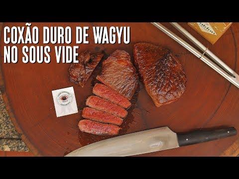 Coxão Duro de Wagyu no Sous Vide | Só Vide #186