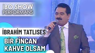 Bir Fincan Kahve Olsam | İbrahim Tatlıses | İbo Show Canlı Performans Resimi