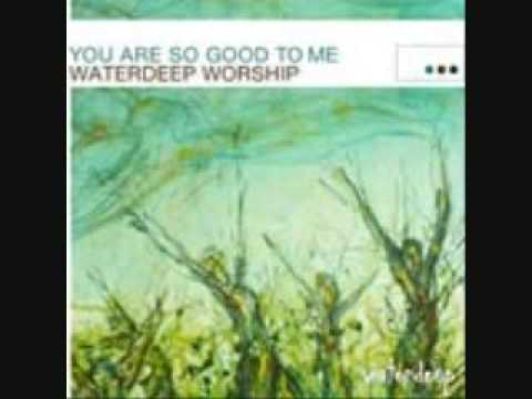 You Are So Good To Me- Waterdeep