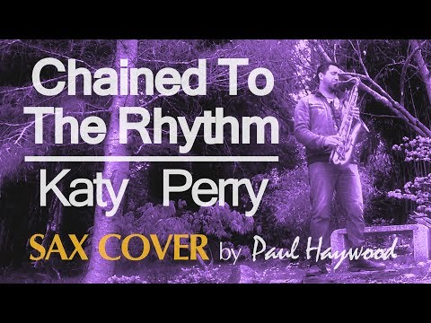 CHAINED TO THE RHYTHM by Katy Perry - Sax Cover by Paul Haywood