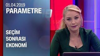 Seçim sonrası ekonomi Parametre 01 04 2019 Pazartesi
