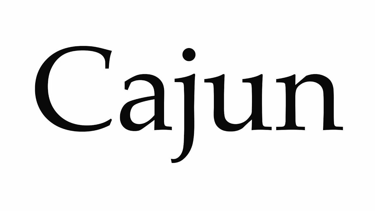 How to Pronounce Cajun