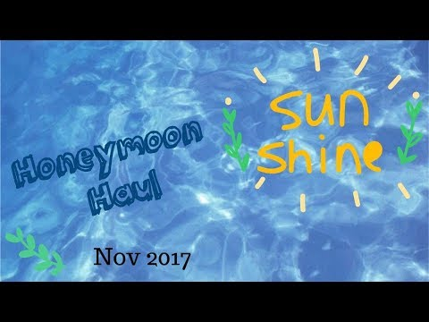 Honeymoon Haul Nov 2017 - Duty Free/Sephora/Primor