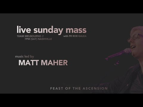 SUNDAY MASS Live with Fr. Rob Galea (Feast of the Ascension - May 24) music by Matt Maher