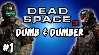 Dead Space 3: Ep.1, Dumb and Dumber