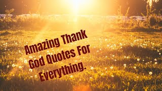 Amazing Thank God Quotes F๐r Everything.