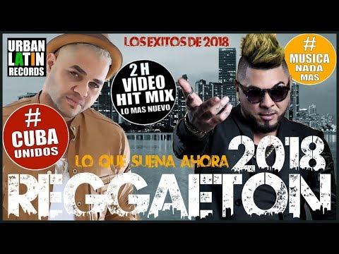 REGGAETON 2018 - CUBAN REGGAETON MIX 2018 - LO MAS NUEVO! - LO QUE SUENA AHORA