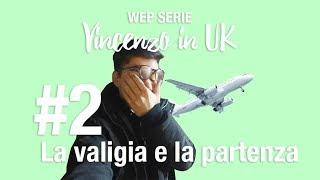 WEP SERIE - Vincenzo in UK - Episodio #2 - La valigia e la partenza