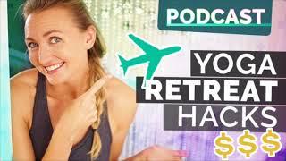 Ep 64: Yoga Retreat Hacks - How to Choose, Save & Enjoy You Next Retreat Even More