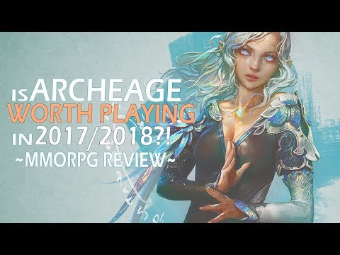 Is ArcheAge Worth Playing In 2017/2018? An ArcheAge MMORPG Review