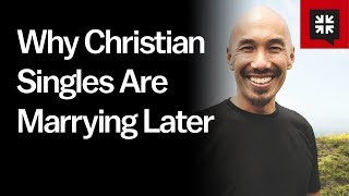 Why Christian Singles Are Marrying Later // Ask Pastor John with Francis Chan
