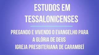ESTUDOS EM TESSALONICENSES -  PREGANDO E VIVENDO O EVANGELHO PARA A GLÓRIA DE DEUS