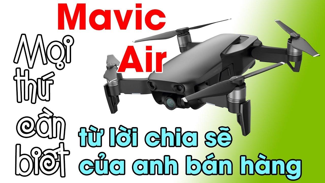 Mọi thứ cần biết về Mavic Air từ lời chia sẽ của anh bán hàng