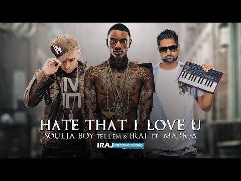 Soulja Boy Tell'em & IRAJ  - Hate That I Love U Ft. Markia