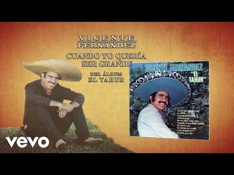 Vicente Fernández - Cuando Yo Queria Ser Grande