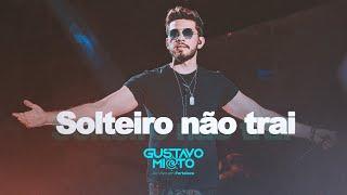 Gustavo Mioto - SOLTEIRO NÃO TRAI - DVD Ao Vivo Em Fortaleza