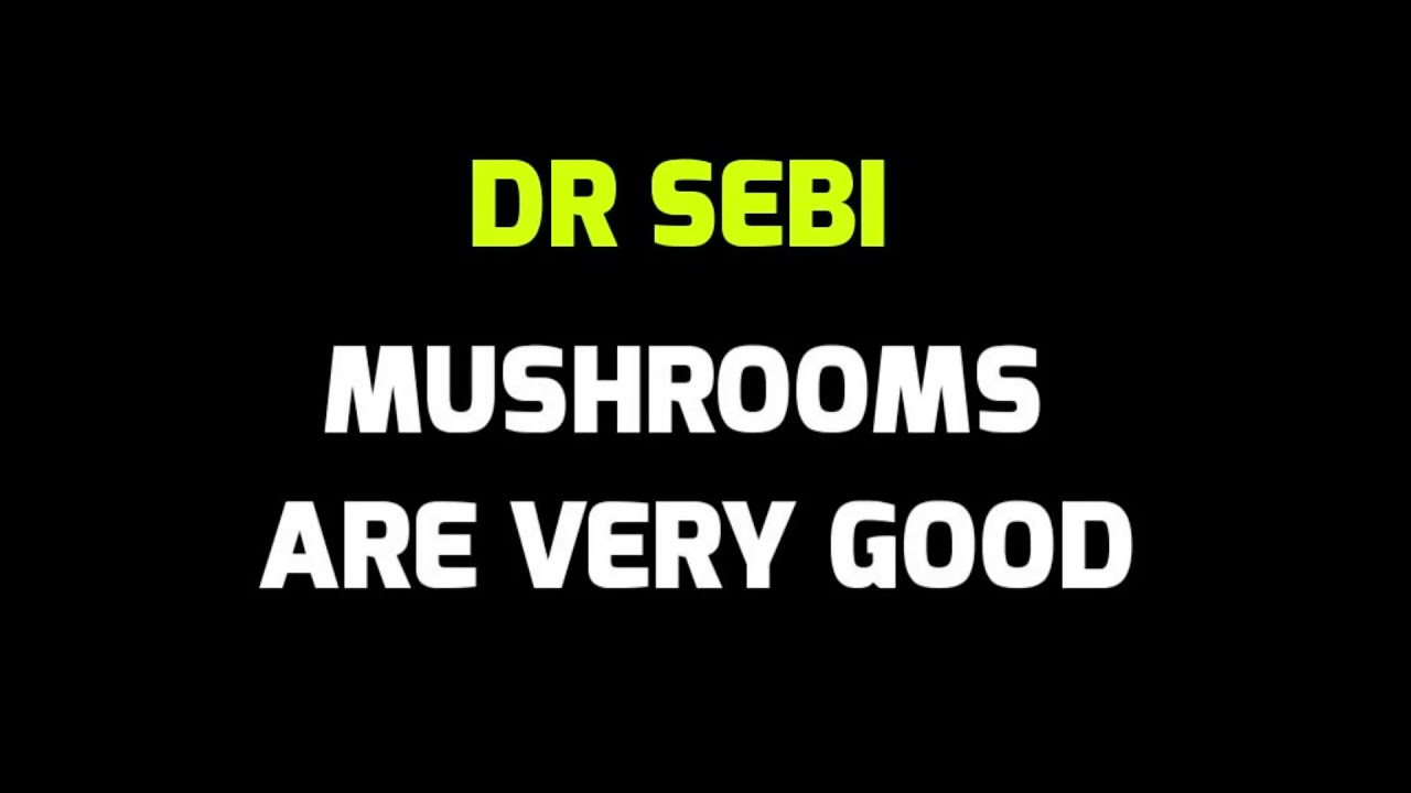 Mushrooms Are Very Good - Dr Sebi » The African Bio-Mineral