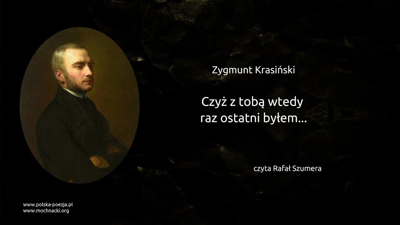 Zygmunt Krasiński Czyż Z Tobą Wtedy Raz Ostatni Byłem