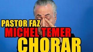 Michel Temer chora ao receber visita de pastor
