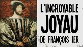 L'incroyable Joyau de François 1er