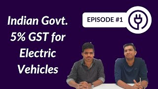 Electric Vehicles News This Week | E1 - Indian Government 5% GST for Electric Vehicles