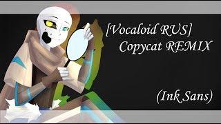 Download [Vocaloid RUS] Copycat REMIX(InkSans) Mp3 and Videos