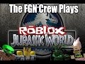 The FGN Crew Plays: ROBLOX - Jurassic World Themed Games (PC)