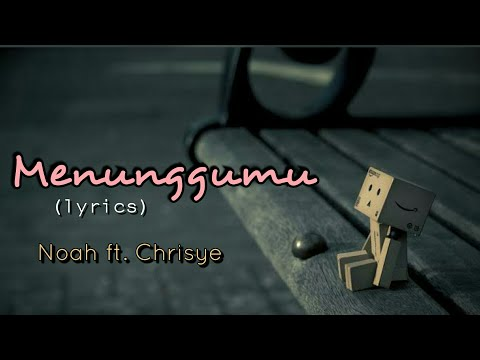 Menunggumu - Noah ft.  Chrisye (lyrics)