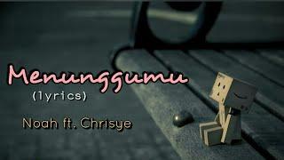 Menunggumu - Noah ft. Chrisye (lyrics)