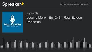 Less is More - Ep_243 - Real-Esteem Podcasts