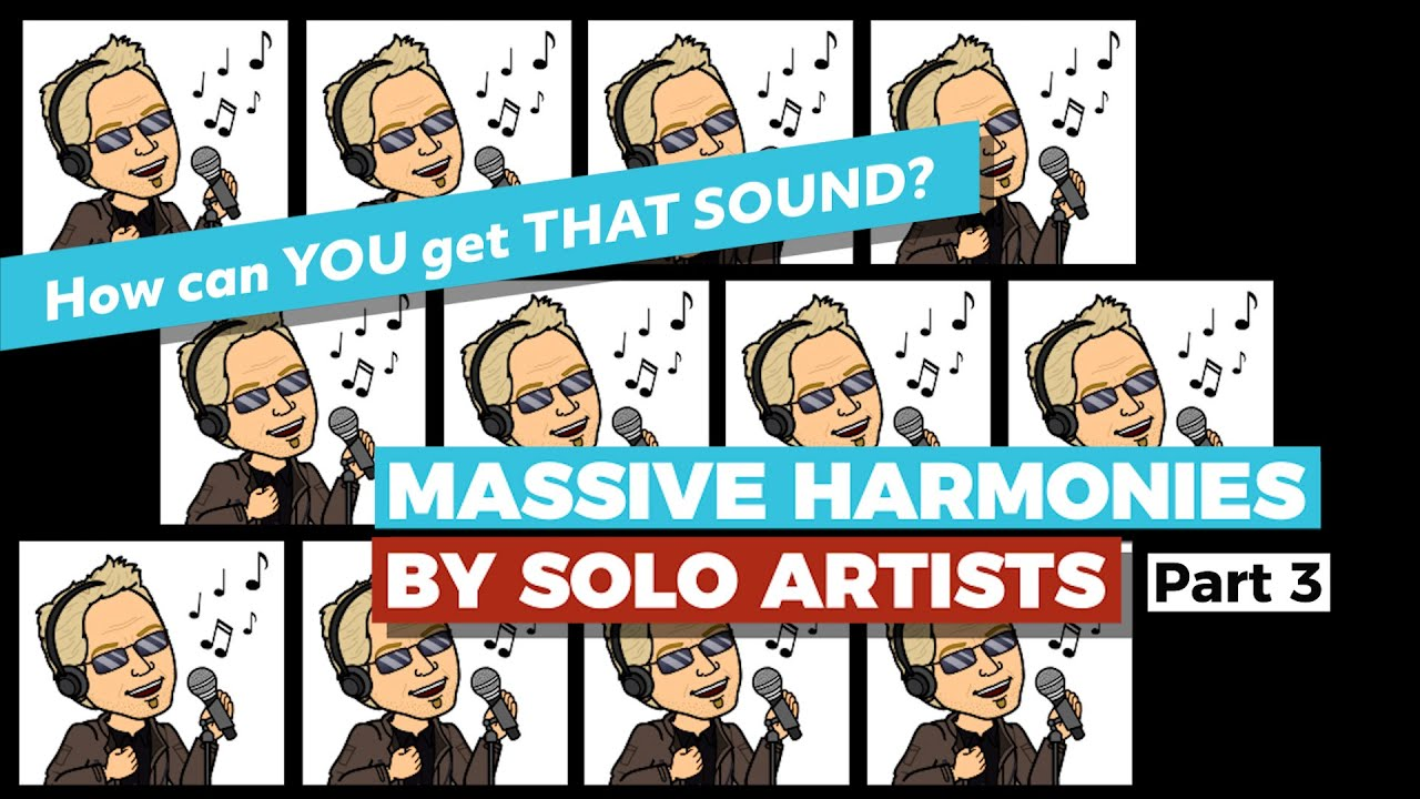 MASSIVE HARMONIES by SOLO Artists, Part 3 — Build YOUR OWN Choir — How YOU can get that sound.