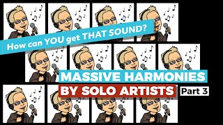 MASSIVE HARMONIES by SOLO Artists,Part 3 — Build YOUR OWN Choir — How YOU can get that sound.