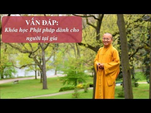 Vấn đáp: Khóa học Phật pháp cho người tại gia, các thuận duyên để xuất gia, người xuất gia tại phương Tây, Quy Y Tam Bảo, cách thờ ảnh và bát hương, Bồ Tát sợ nhân chúng sanh sợ quả, nhân quả của đạo Phật, cúng cổ tiên