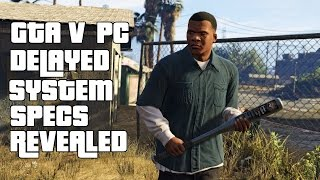 GTA V DELAYED ON PC | System Requirements Revealed