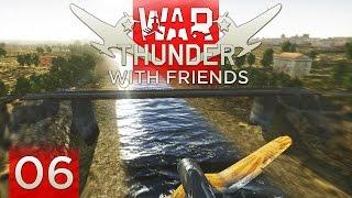 War Thunder with Friends - Episode 6 ...Water Under the Bridge...