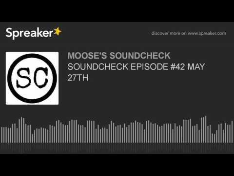 SOUNDCHECK EPISODE #42 MAY 27TH