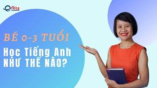 Cách Dạy Tiếng Anh Cho Trẻ Từ 0 Đến 3 Tuổi