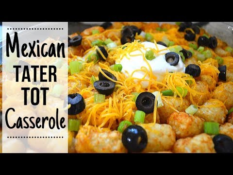 Mexican Tater Tot Casserole I How to make Mexican tater tot casserole